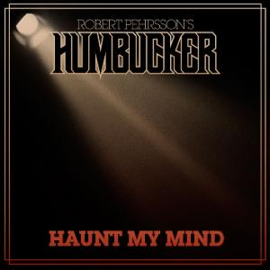 Robert Pehrsson's Humbucker - Haunt My Mind