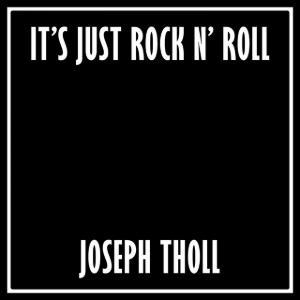 Joseph Tholl - It's Just Rock N' Roll