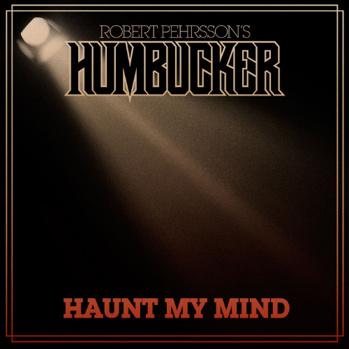 Robert Pehrsson's Humbucker - Haunt My Mind
