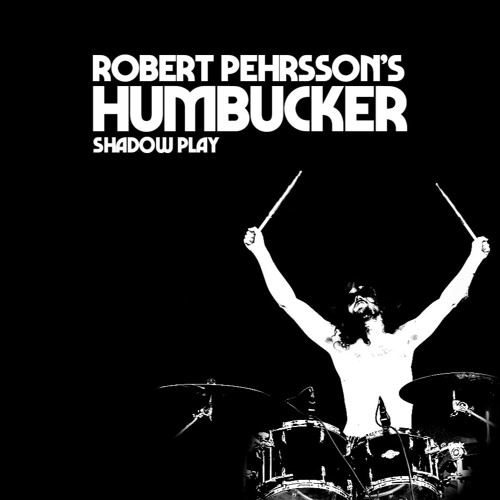 Robert Pehrsson's Humbucker - Shadow Play